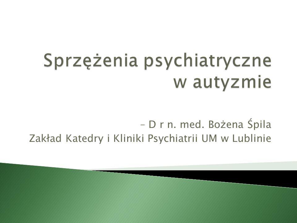 – D r n. med. Bożena Śpila Zakład Katedry i Kliniki Psychiatrii UM w Lublinie