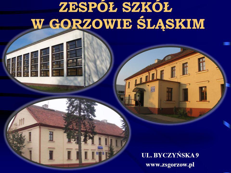 ZESPÓŁ SZKÓŁ W GORZOWIE ŚLĄSKIM UL. BYCZYŃSKA 9 www.zsgorzow.pl