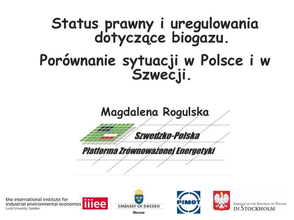 Status prawny i uregulowania dotyczące biogazu. Porównanie sytuacji w Polsce i w Szwecji. Magdalena Rogulska