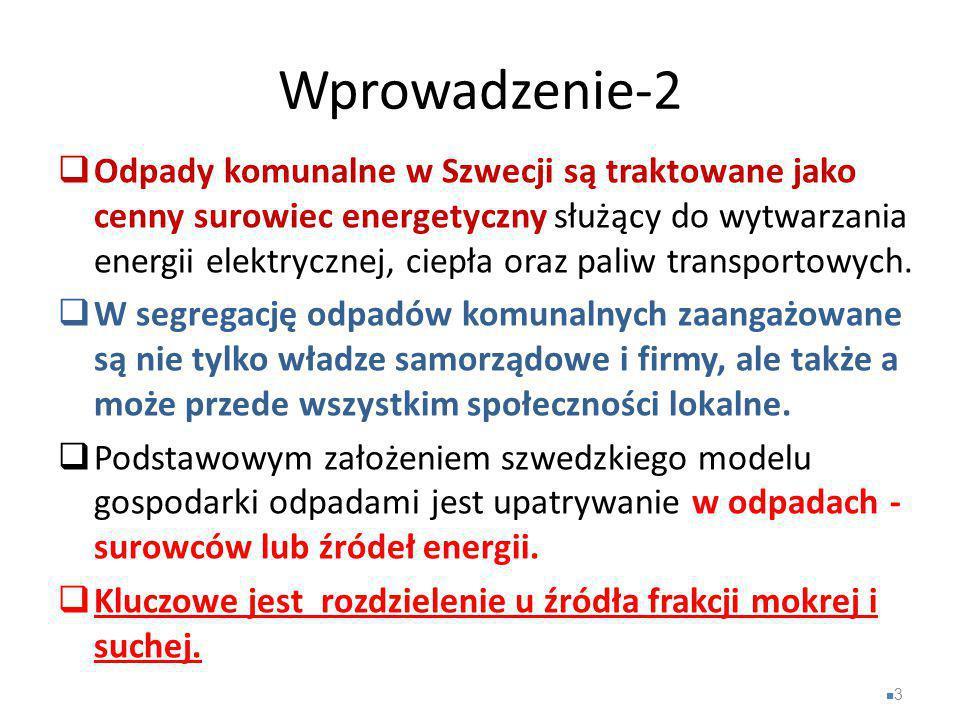 Wprowadzenie-2  Odpady komunalne w Szwecji są traktowane jako cenny surowiec energetyczny służący do wytwarzania energii elektrycznej, ciepła oraz pa