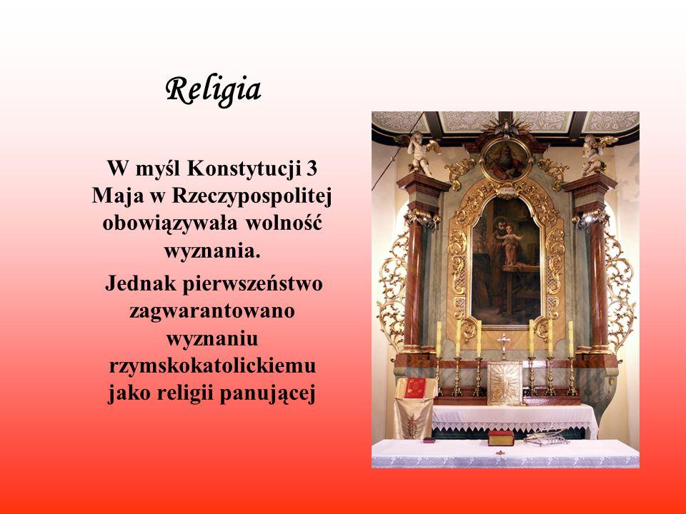 Religia W myśl Konstytucji 3 Maja w Rzeczypospolitej obowiązywała wolność wyznania. Jednak pierwszeństwo zagwarantowano wyznaniu rzymskokatolickiemu j