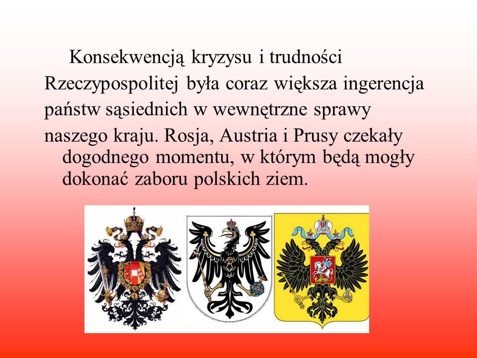 Konsekwencją kryzysu i trudności Rzeczypospolitej była coraz większa ingerencja państw sąsiednich w wewnętrzne sprawy naszego kraju. Rosja, Austria i