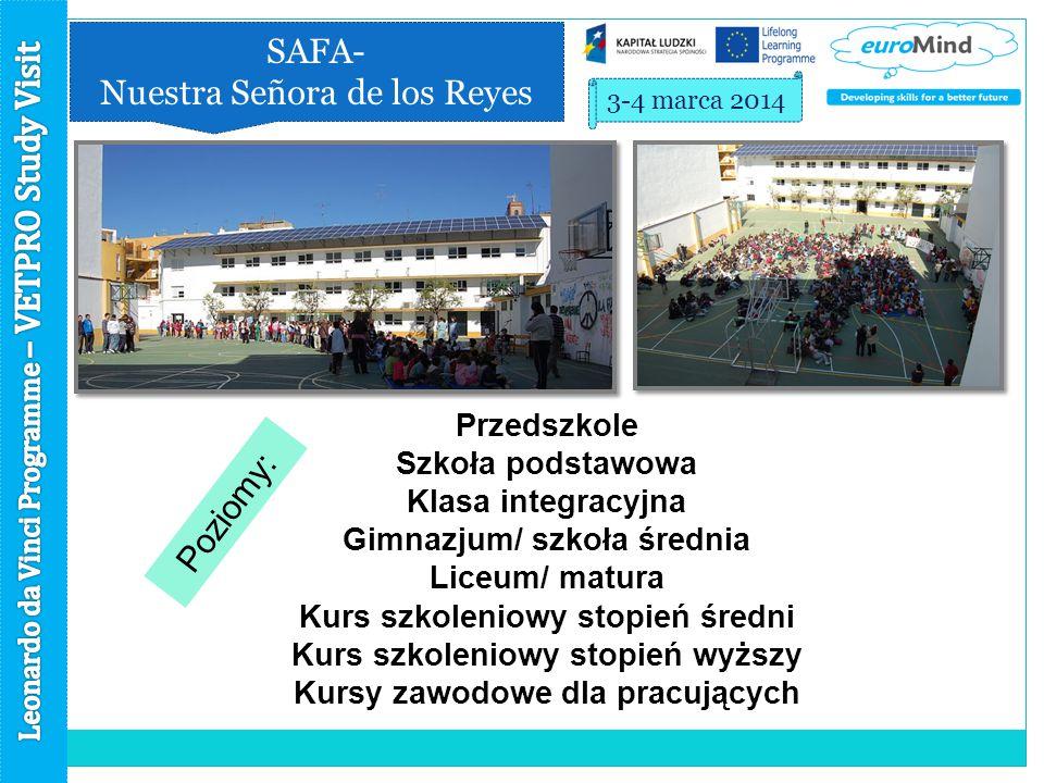 SAFA- Nuestra Señora de los Reyes 3-4 marca 2014 Poziomy: Przedszkole Szkoła podstawowa Klasa integracyjna Gimnazjum/ szkoła średnia Liceum/ matura Kurs szkoleniowy stopień średni Kurs szkoleniowy stopień wyższy Kursy zawodowe dla pracujących
