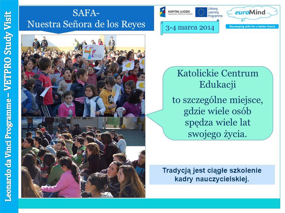SAFA- Nuestra Señora de los Reyes 3-4 marca 2014 Katolickie Centrum Edukacji to szczególne miejsce, gdzie wiele osób spędza wiele lat swojego życia.
