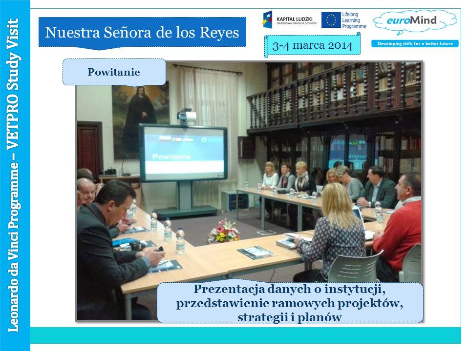 Nuestra Señora de los Reyes 3-4 marca 2014 Powitanie Prezentacja danych o instytucji, przedstawienie ramowych projektów, strategii i planów