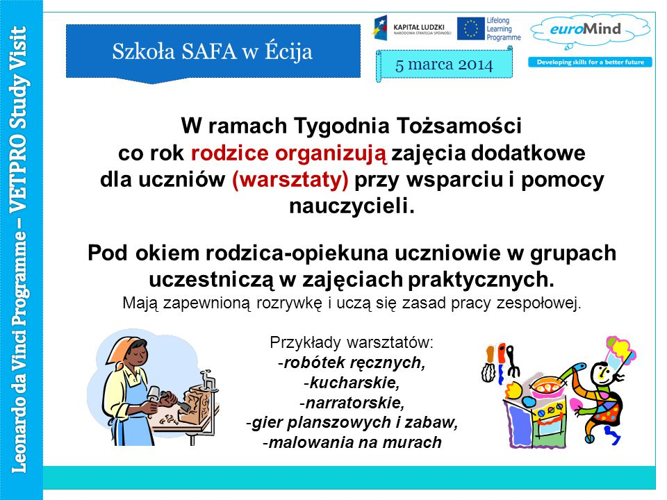 Szkoła SAFA w Écija 5 marca 2014 W ramach Tygodnia Tożsamości co rok rodzice organizują zajęcia dodatkowe dla uczniów (warsztaty) przy wsparciu i pomocy nauczycieli.