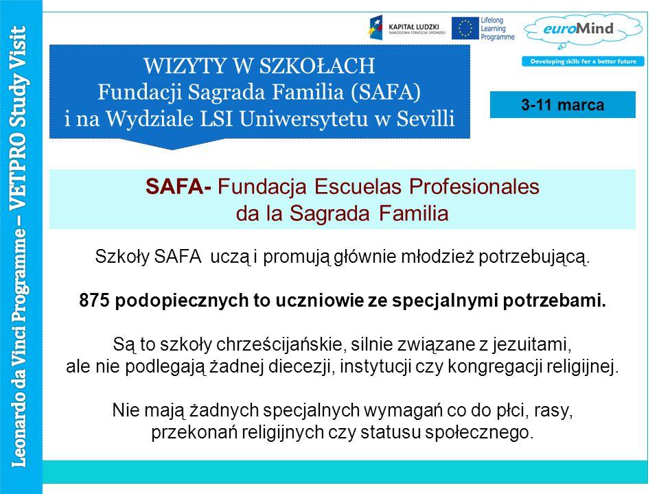 WIZYTY W SZKOŁACH Fundacji Sagrada Familia (SAFA) i na Wydziale LSI Uniwersytetu w Sevilli SAFA- Fundacja Escuelas Profesionales da la Sagrada Familia Szkoły SAFA uczą i promują głównie młodzież potrzebującą.