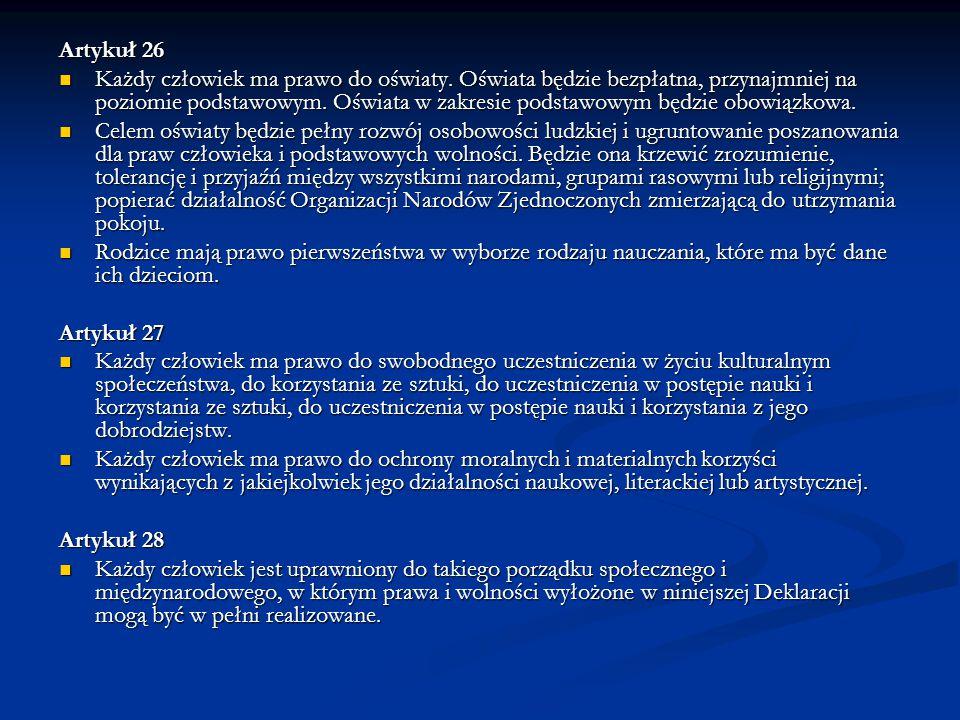 Artykuł 26 Każdy człowiek ma prawo do oświaty. Oświata będzie bezpłatna, przynajmniej na poziomie podstawowym. Oświata w zakresie podstawowym będzie o