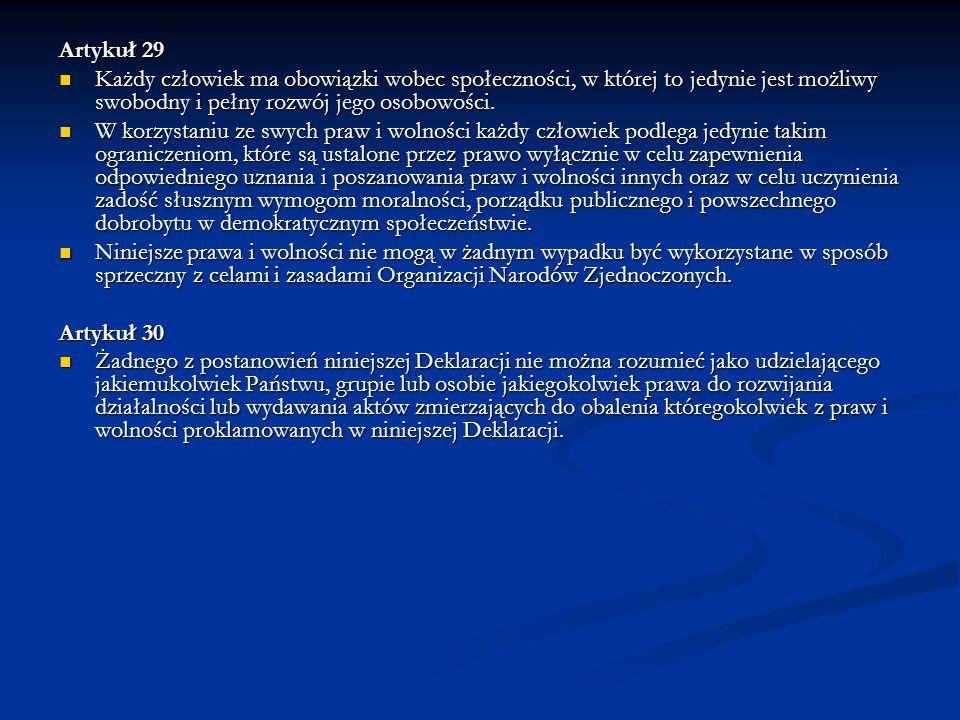 Artykuł 29 Każdy człowiek ma obowiązki wobec społeczności, w której to jedynie jest możliwy swobodny i pełny rozwój jego osobowości. Każdy człowiek ma