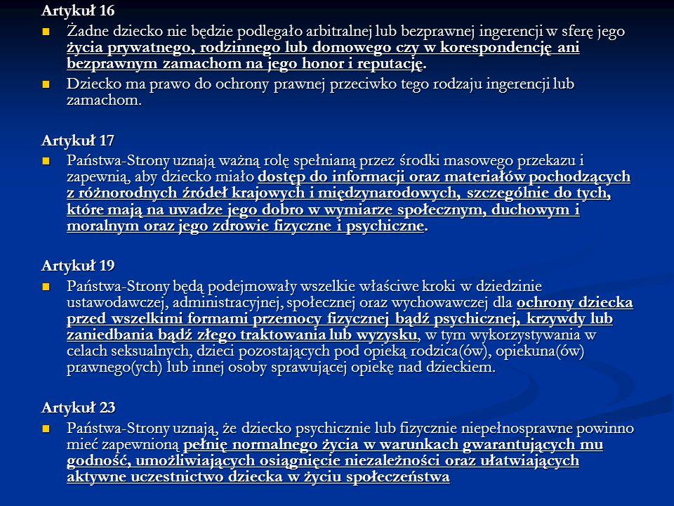 Artykuł 16 Żadne dziecko nie będzie podlegało arbitralnej lub bezprawnej ingerencji w sferę jego życia prywatnego, rodzinnego lub domowego czy w kores