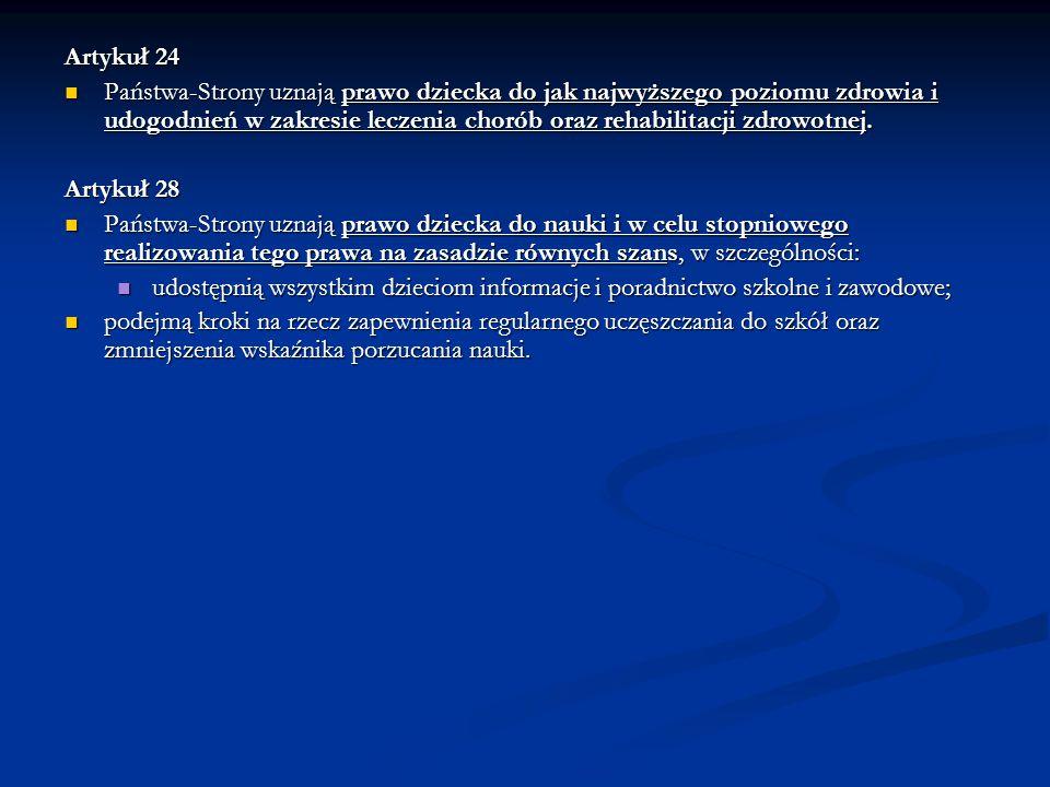 Artykuł 24 Państwa-Strony uznają prawo dziecka do jak najwyższego poziomu zdrowia i udogodnień w zakresie leczenia chorób oraz rehabilitacji zdrowotne