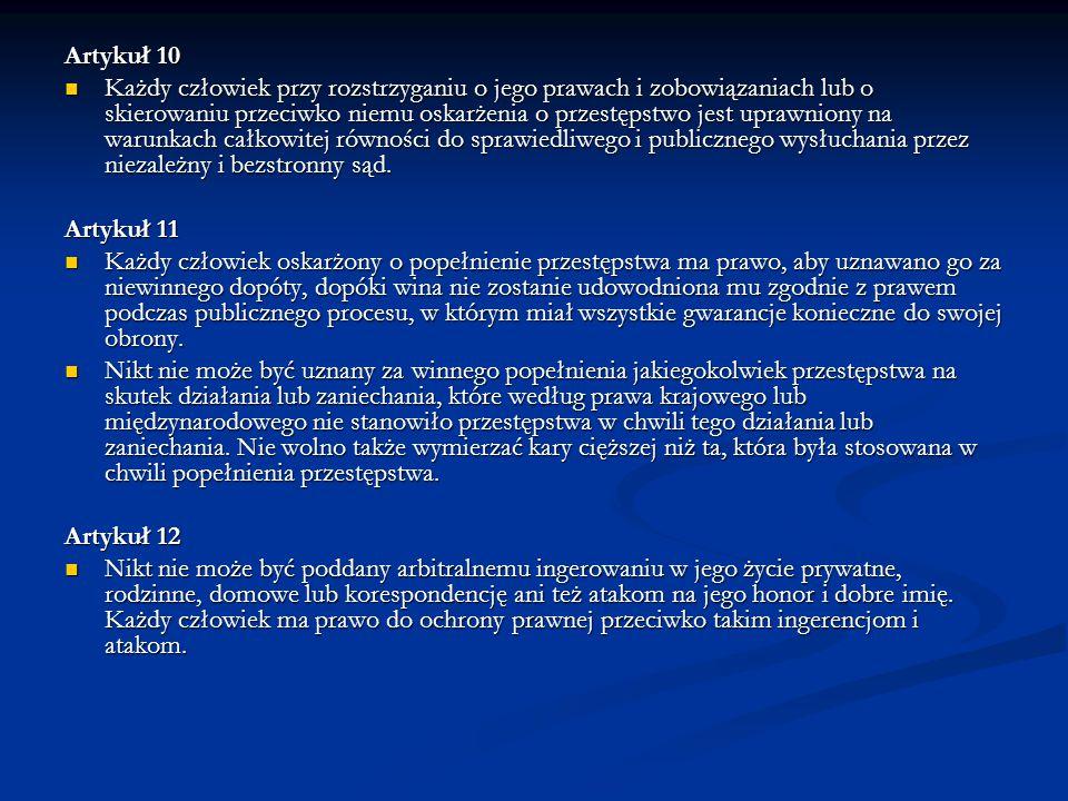 Artykuł 10 Każdy człowiek przy rozstrzyganiu o jego prawach i zobowiązaniach lub o skierowaniu przeciwko niemu oskarżenia o przestępstwo jest uprawnio