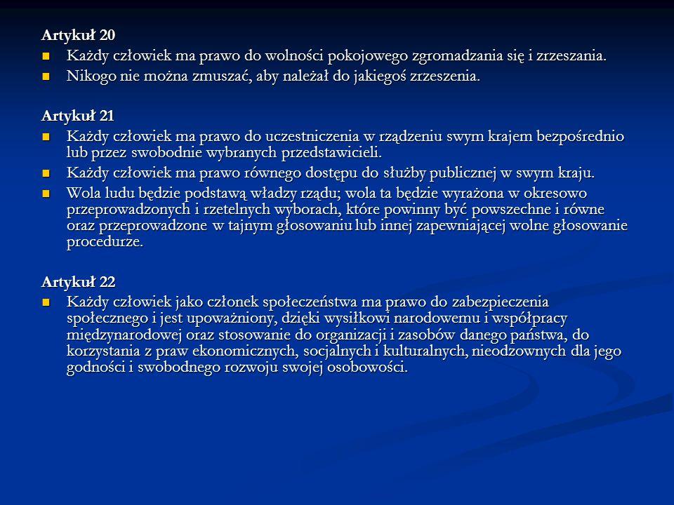 Artykuł 20 Każdy człowiek ma prawo do wolności pokojowego zgromadzania się i zrzeszania. Każdy człowiek ma prawo do wolności pokojowego zgromadzania s