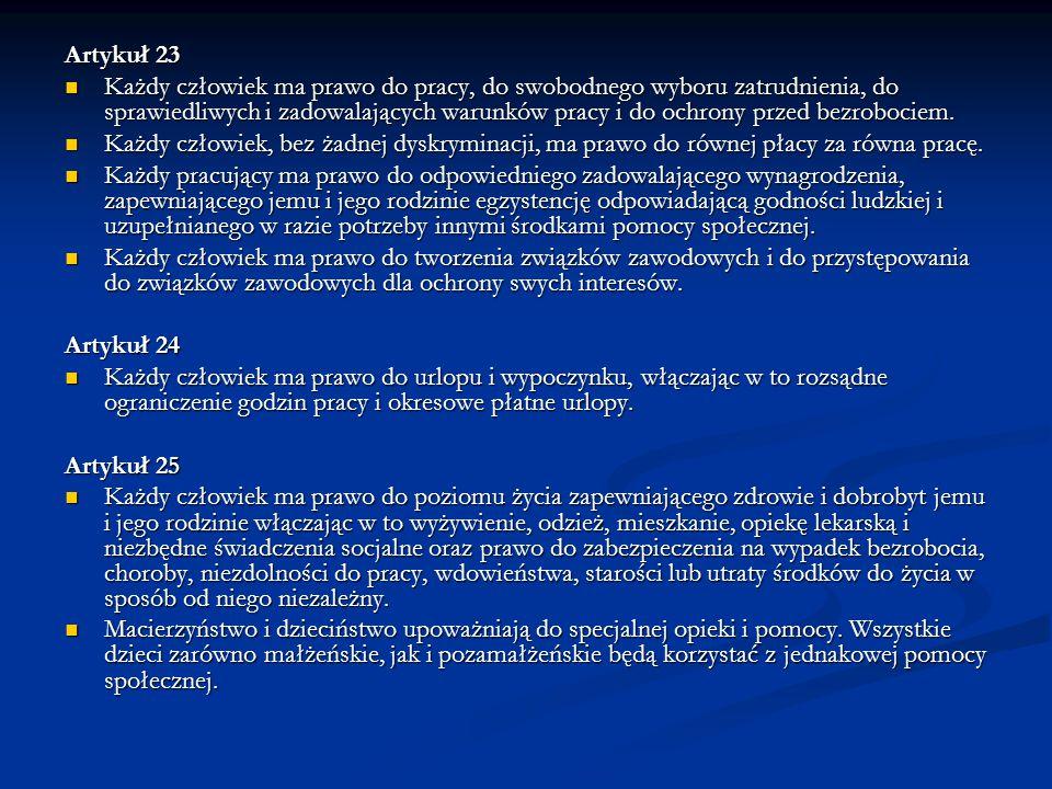Artykuł 23 Każdy człowiek ma prawo do pracy, do swobodnego wyboru zatrudnienia, do sprawiedliwych i zadowalających warunków pracy i do ochrony przed b