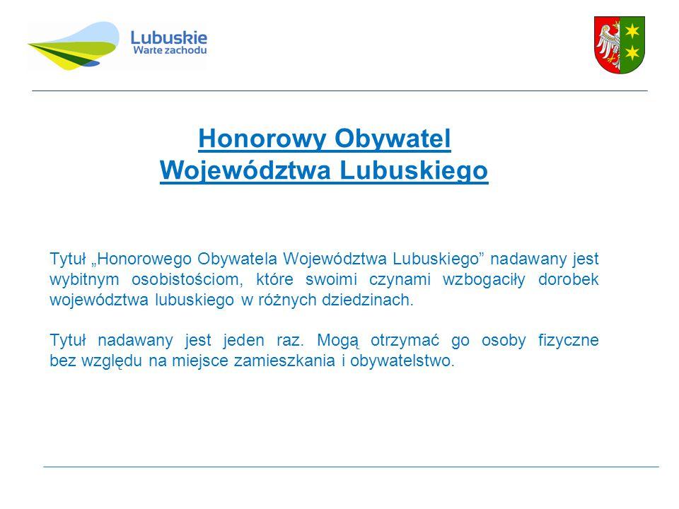 """Honorowy Obywatel Województwa Lubuskiego Tytuł """"Honorowego Obywatela Województwa Lubuskiego nadawany jest wybitnym osobistościom, które swoimi czynami wzbogaciły dorobek województwa lubuskiego w różnych dziedzinach."""