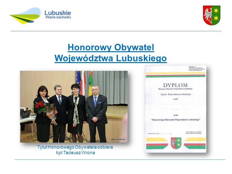 Honorowy Obywatel Województwa Lubuskiego Tytuł Honorowego Obywatela odbiera kpt Tadeusz Wrona