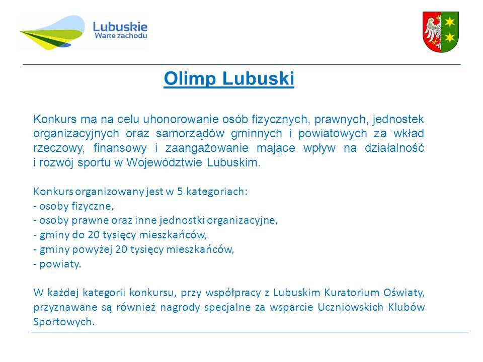 Olimp Lubuski Konkurs ma na celu uhonorowanie osób fizycznych, prawnych, jednostek organizacyjnych oraz samorządów gminnych i powiatowych za wkład rzeczowy, finansowy i zaangażowanie mające wpływ na działalność i rozwój sportu w Województwie Lubuskim.