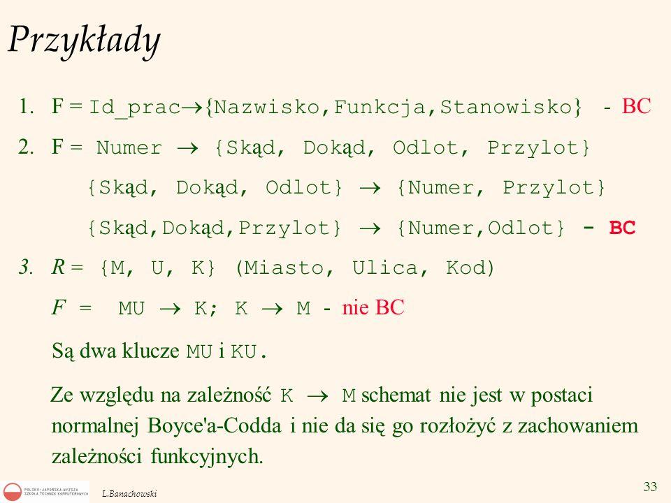33 L.Banachowski Przykłady 1.F = Id_prac  { Nazwisko,Funkcja,Stanowisko } - BC 2.F = Numer  {Sk ą d, Dok ą d, Odlot, Przylot} {Sk ą d, Dok ą d, Odlo