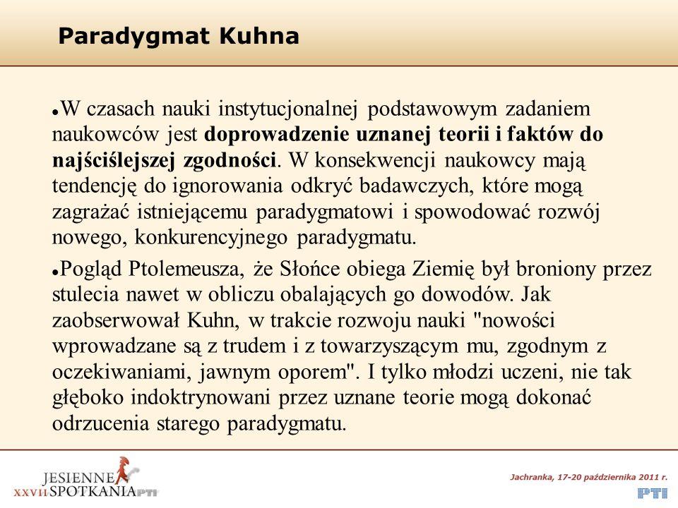 Paradygmat Kuhna W czasach nauki instytucjonalnej podstawowym zadaniem naukowców jest doprowadzenie uznanej teorii i faktów do najściślejszej zgodnośc
