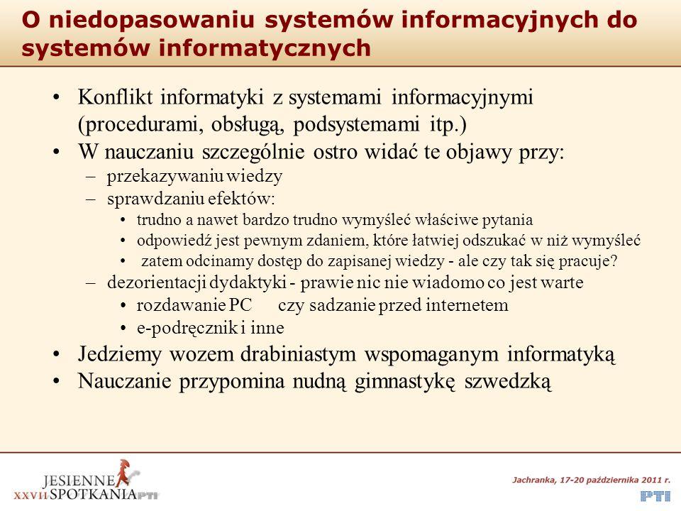 O niedopasowaniu systemów informacyjnych do systemów informatycznych Konflikt informatyki z systemami informacyjnymi (procedurami, obsługą, podsystema
