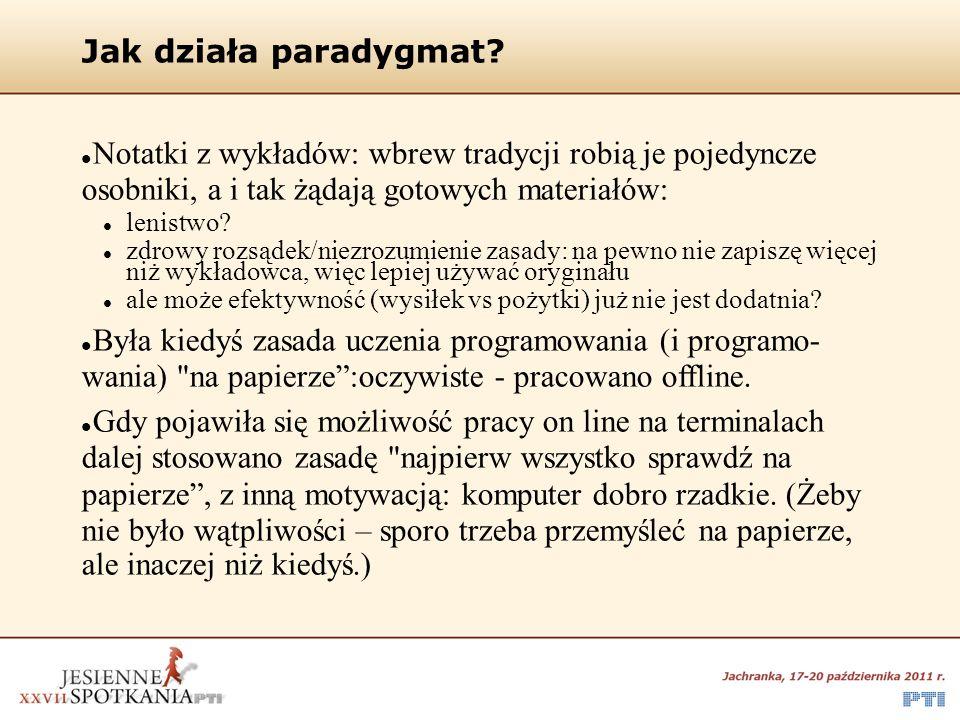 Jak działa paradygmat? Notatki z wykładów: wbrew tradycji robią je pojedyncze osobniki, a i tak żądają gotowych materiałów: lenistwo? zdrowy rozsądek/