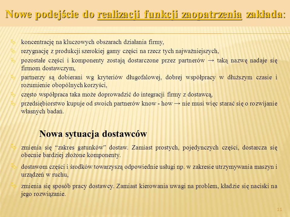 prof.dr hab. Piotr Grajewski 11 Nowe podejście do realizacji funkcji zaopatrzenia zakłada:  koncentrację na kluczowych obszarach działania firmy,  r
