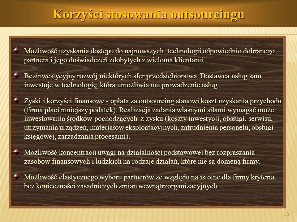 prof.dr hab. Piotr Grajewski 13 Korzyści stosowania outsourcingu Możliwość uzyskania dostępu do najnowszych technologii odpowiednio dobranego partnera