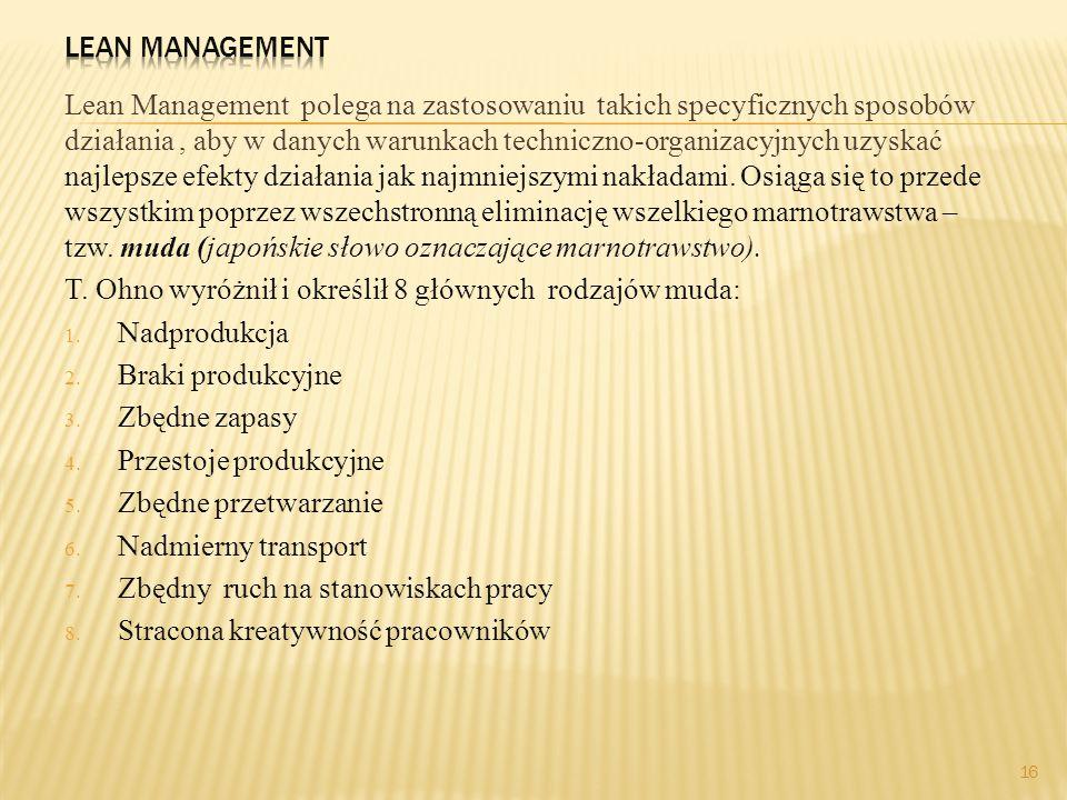 Lean Management polega na zastosowaniu takich specyficznych sposobów działania, aby w danych warunkach techniczno-organizacyjnych uzyskać najlepsze ef