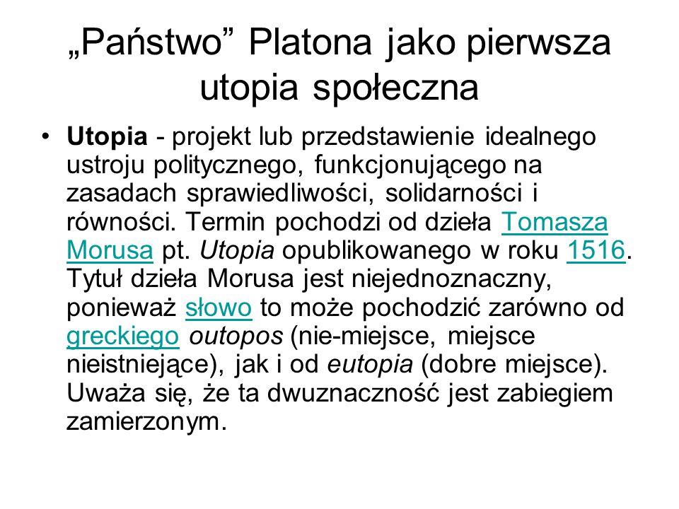"""""""Państwo"""" Platona jako pierwsza utopia społeczna Utopia - projekt lub przedstawienie idealnego ustroju politycznego, funkcjonującego na zasadach spraw"""
