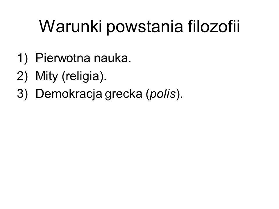 Warunki powstania filozofii 1)Pierwotna nauka. 2)Mity (religia). 3)Demokracja grecka (polis).