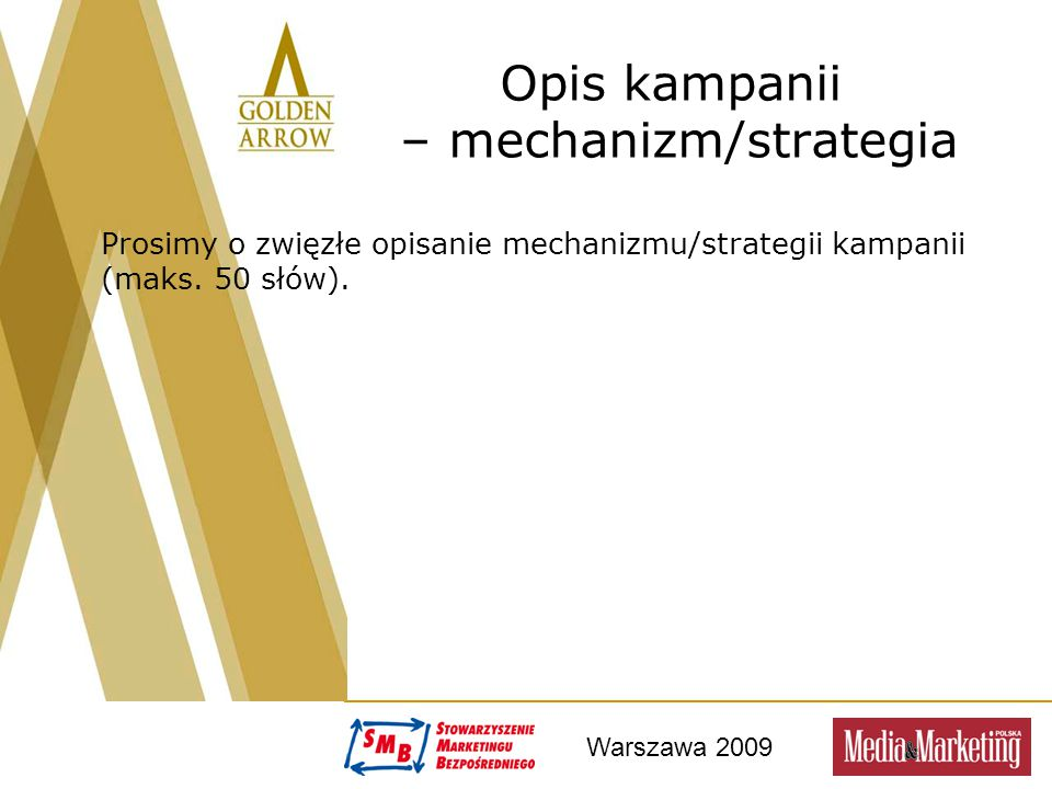 Warszawa 2009 Opis kampanii – mechanizm/strategia Prosimy o zwięzłe opisanie mechanizmu/strategii kampanii (maks.