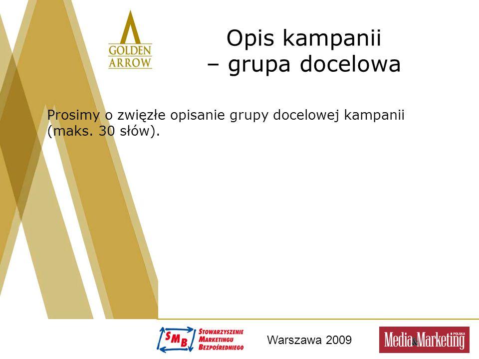 Warszawa 2009 Opis kampanii – grupa docelowa Prosimy o zwięzłe opisanie grupy docelowej kampanii (maks. 30 słów) .