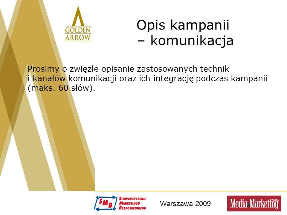 Warszawa 2009 Opis kampanii – komunikacja Prosimy o zwięzłe opisanie zastosowanych technik i kanałów komunikacji oraz ich integrację podczas kampanii (maks.
