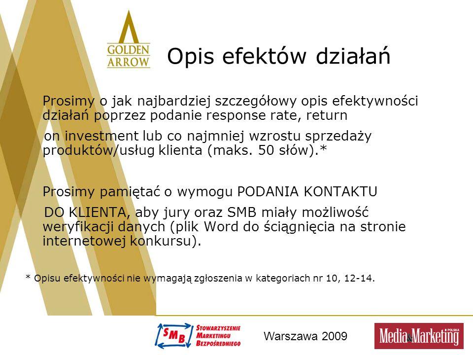 Warszawa 2009 Opis efektów działań Prosimy o jak najbardziej szczegółowy opis efektywności działań poprzez podanie response rate, return on investment