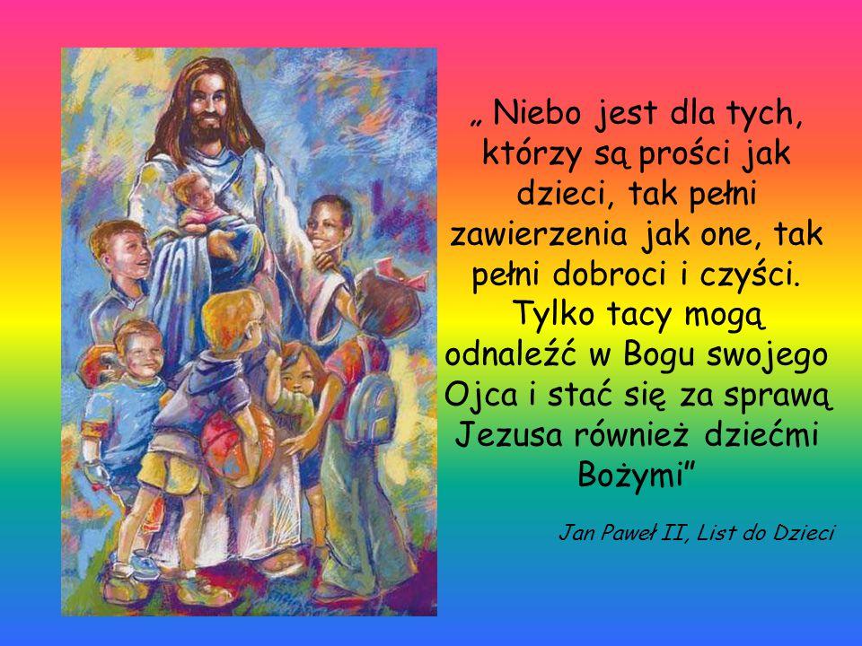 """"""" Niebo jest dla tych, którzy są prości jak dzieci, tak pełni zawierzenia jak one, tak pełni dobroci i czyści. Tylko tacy mogą odnaleźć w Bogu swojego"""