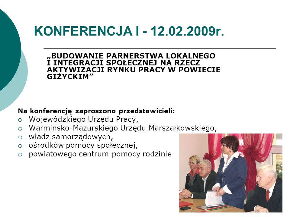 """KONFERENCJA I - 12.02.2009r. """"BUDOWANIE PARNERSTWA LOKALNEGO I INTEGRACJI SPOŁECZNEJ NA RZECZ AKTYWIZACJI RYNKU PRACY W POWIECIE GIŻYCKIM"""" Na konferen"""