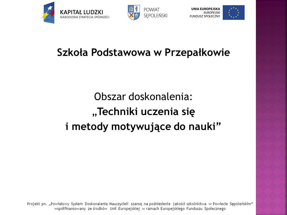 """Szkoła Podstawowa w Przepałkowie Obszar doskonalenia: """"Techniki uczenia się i metody motywujące do nauki Projekt pn."""