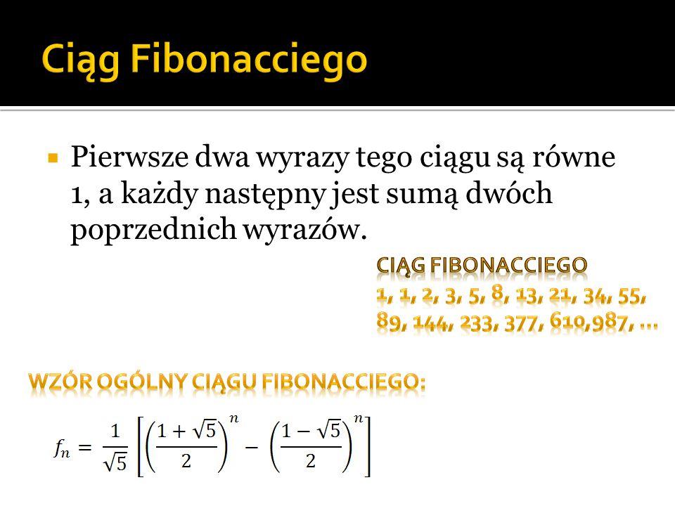  Pierwsze dwa wyrazy tego ciągu są równe 1, a każdy następny jest sumą dwóch poprzednich wyrazów.