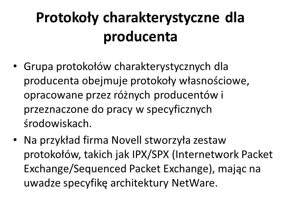 Protokoły charakterystyczne dla producenta Grupa protokołów charakterystycznych dla producenta obejmuje protokoły własnościowe, opracowane przez różny