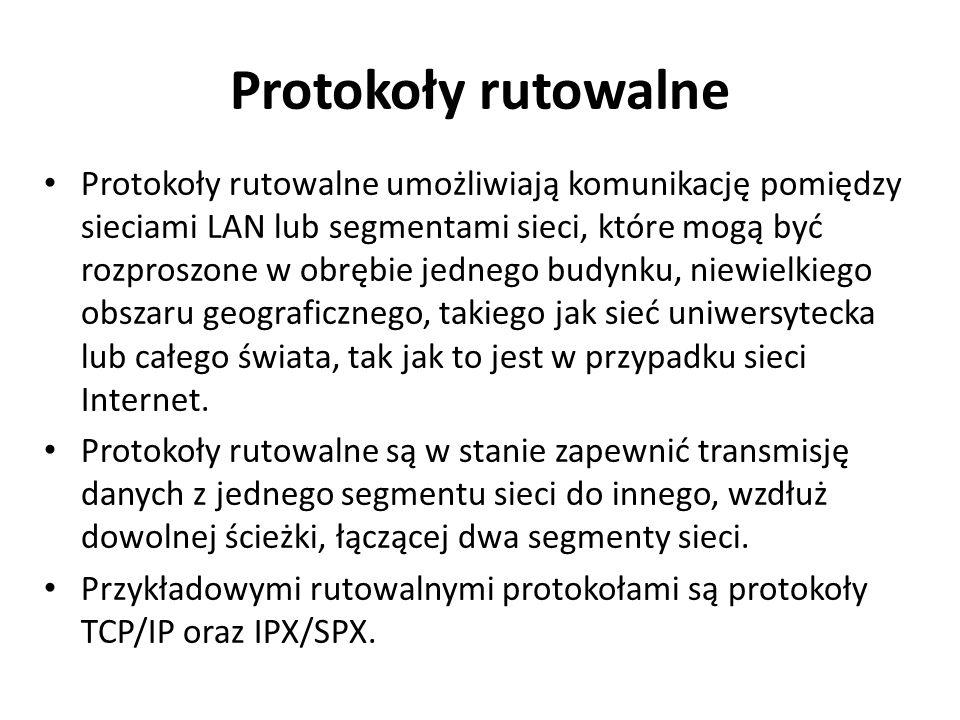 Protokoły rutowalne Protokoły rutowalne umożliwiają komunikację pomiędzy sieciami LAN lub segmentami sieci, które mogą być rozproszone w obrębie jedne