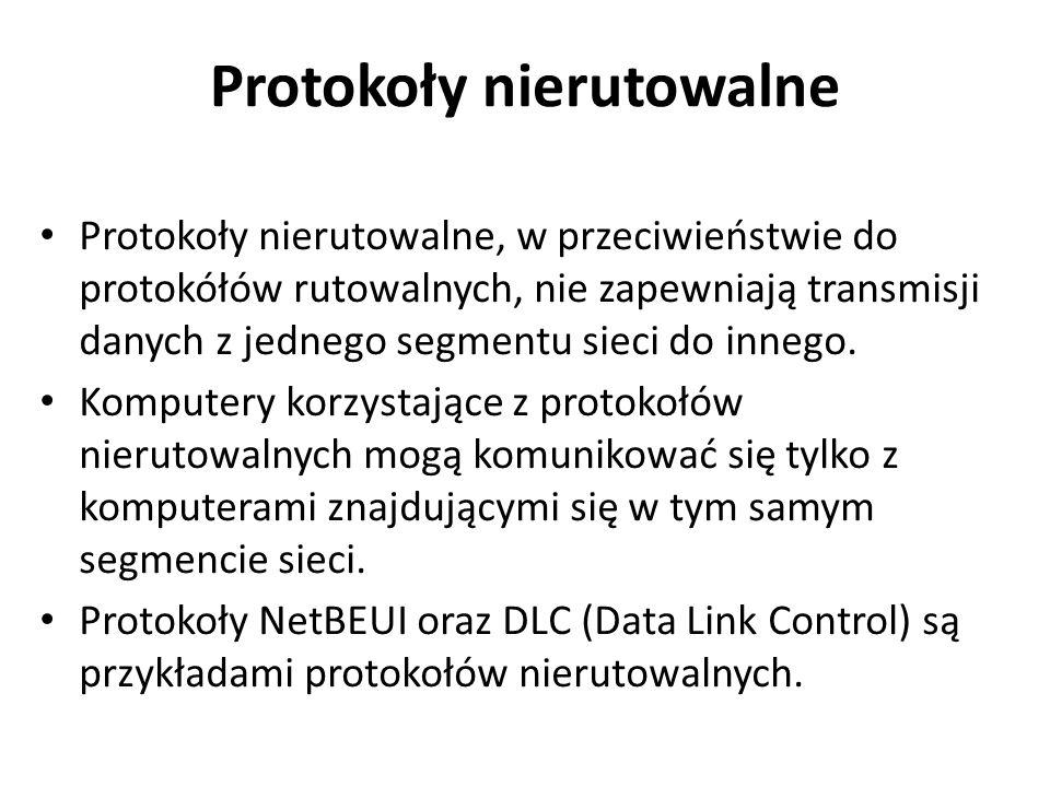 Protokoły nierutowalne Protokoły nierutowalne, w przeciwieństwie do protokółów rutowalnych, nie zapewniają transmisji danych z jednego segmentu sieci