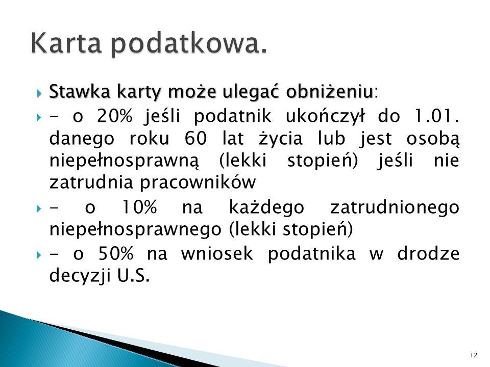  Stawka karty może ulegać obniżeniu  Stawka karty może ulegać obniżeniu:  - o 20% jeśli podatnik ukończył do 1.01.