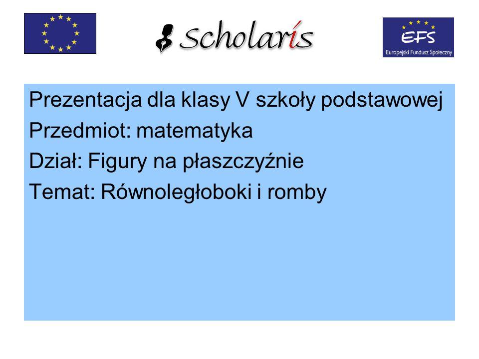 Prezentacja dla klasy V szkoły podstawowej Przedmiot: matematyka Dział: Figury na płaszczyźnie Temat: Równoległoboki i romby