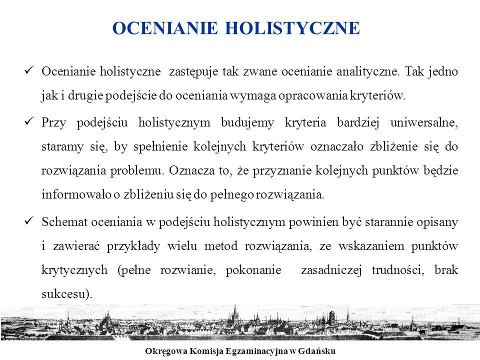 Okręgowa Komisja Egzaminacyjna w Gdańsku OCENIANIE HOLISTYCZNE Ocenianie holistyczne zastępuje tak zwane ocenianie analityczne. Tak jedno jak i drugie