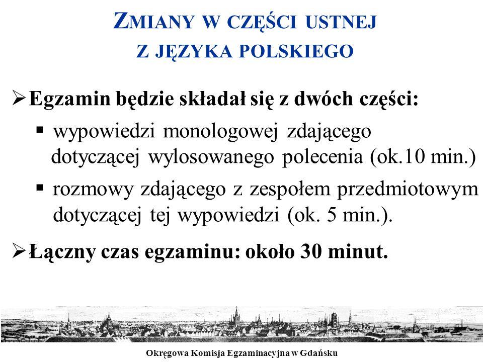 Okręgowa Komisja Egzaminacyjna w Gdańsku Z MIANY W CZĘŚCI USTNEJ Z JĘZYKA POLSKIEGO  Egzamin będzie składał się z dwóch części:  wypowiedzi monologo