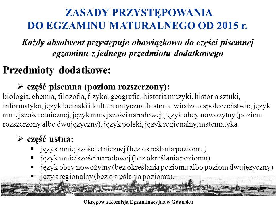 Okręgowa Komisja Egzaminacyjna w Gdańsku ZASADY PRZYSTĘPOWANIA DO EGZAMINU MATURALNEGO OD 2015 r. Każdy absolwent przystępuje obowiązkowo do części pi