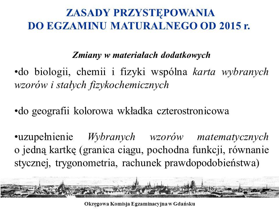 Okręgowa Komisja Egzaminacyjna w Gdańsku ZASADY PRZYSTĘPOWANIA DO EGZAMINU MATURALNEGO OD 2015 r. Zmiany w materiałach dodatkowych do biologii, chemii