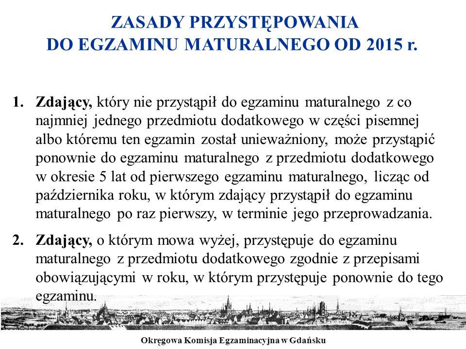 Okręgowa Komisja Egzaminacyjna w Gdańsku ZASADY PRZYSTĘPOWANIA DO EGZAMINU MATURALNEGO OD 2015 r. 1.Zdający, który nie przystąpił do egzaminu maturaln