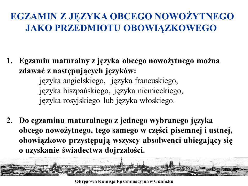 Okręgowa Komisja Egzaminacyjna w Gdańsku EGZAMIN Z JĘZYKA OBCEGO NOWOŻYTNEGO JAKO PRZEDMIOTU OBOWIĄZKOWEGO 1.Egzamin maturalny z języka obcego nowożyt