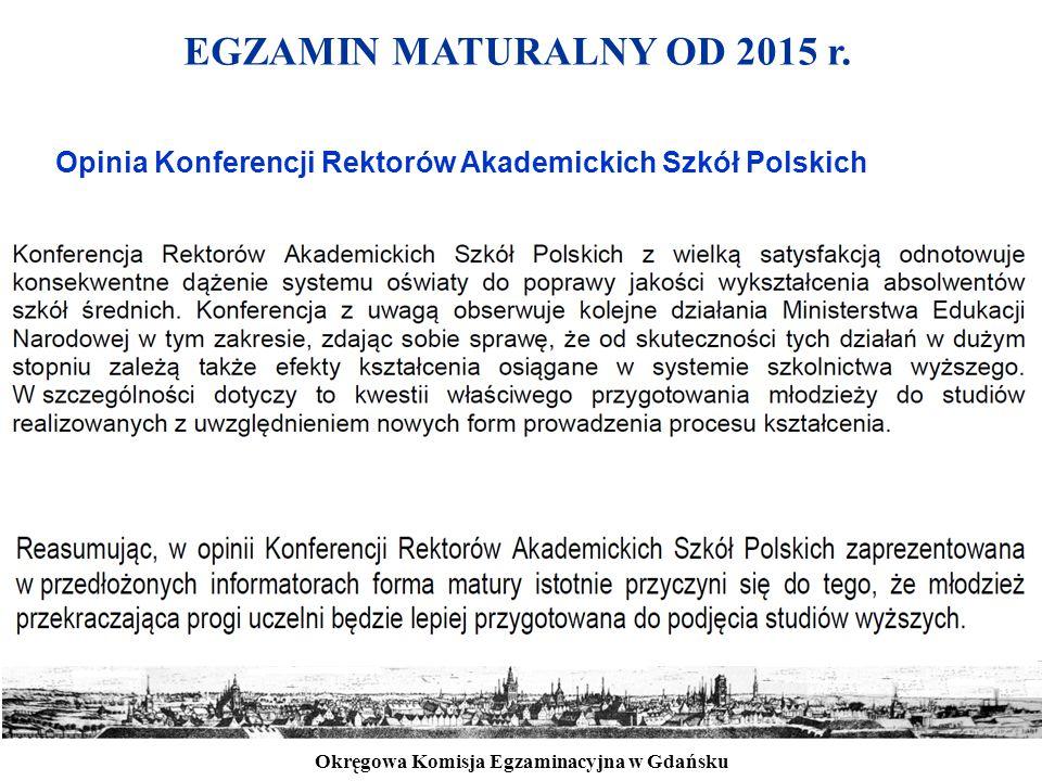 Okręgowa Komisja Egzaminacyjna w Gdańsku EGZAMIN MATURALNY OD 2015 r. Opinia Konferencji Rektorów Akademickich Szkół Polskich